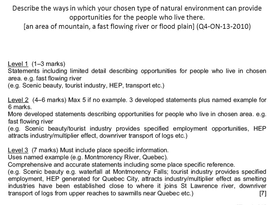 Describe the ways in which your chosen type of natural environment can provide opportunities for the people who live there. [an area of mountain, a fast flowing river or flood plain] (Q4-ON-13-2010)